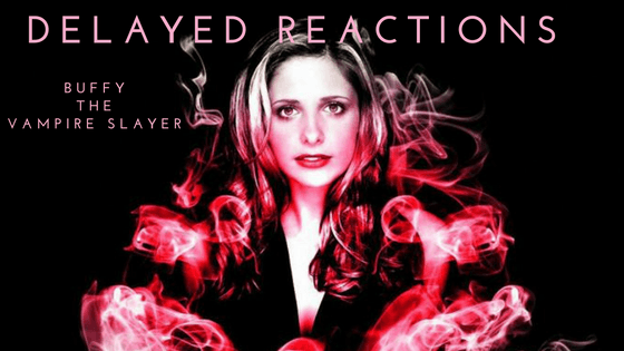 Delayed Reaction: Buffy the Vampire Slayer