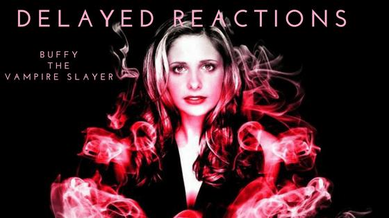Delayed Reaction: Buffy the Vampire Slayer