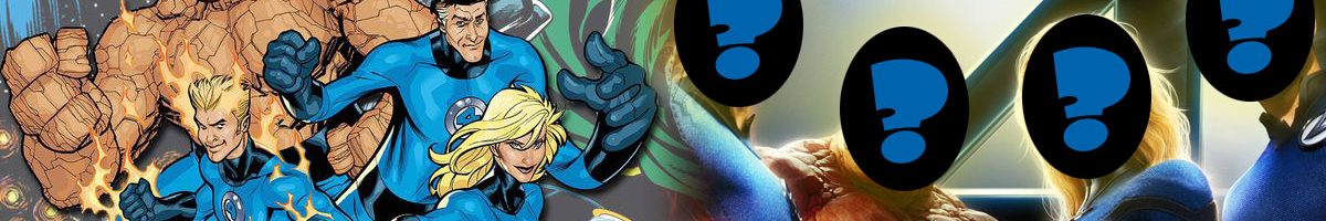 Pointless Fanboy Speculation: MCU Fantastic Four